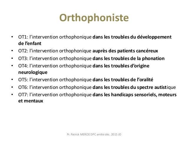 Orthophoniste • OT1: l'intervention orthophonique dans les troubles du développement de l'enfant • OT2: l'intervention ort...