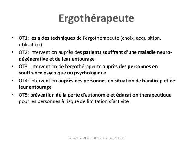Ergothérapeute • OT1: les aides techniques de l'ergothérapeute (choix, acquisition, utilisation) • OT2: intervention auprè...