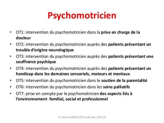 Psychomotricien • OT1: intervention du psychomotricien dans la prise en charge de la douleur • OT2: intervention du psycho...