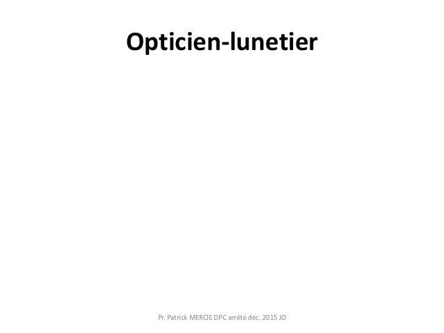 Opticien-lunetier Pr. Patrick MERCIE DPC arrêté déc. 2015 JO