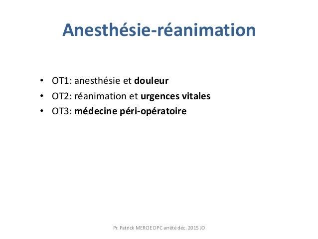 Anesthésie-réanimation • OT1: anesthésie et douleur • OT2: réanimation et urgences vitales • OT3: médecine péri-opératoire...