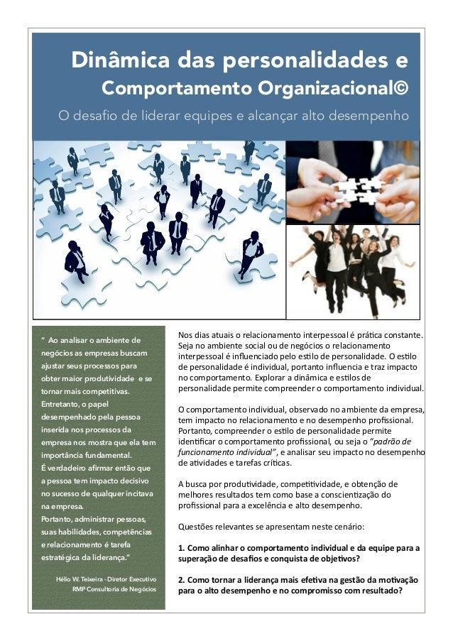 Dinâmica das personalidades e  Comportamento Organizacional©  O desafio de liderar equipes e alcançar alto desempenho  Nos...