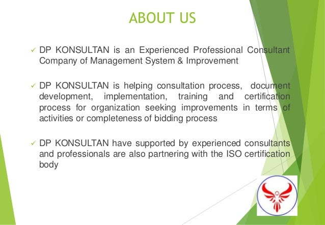 ABOUT US  DP KONSULTAN is an Experienced Professional Consultant Company of Management System & Improvement  DP KONSULTA...