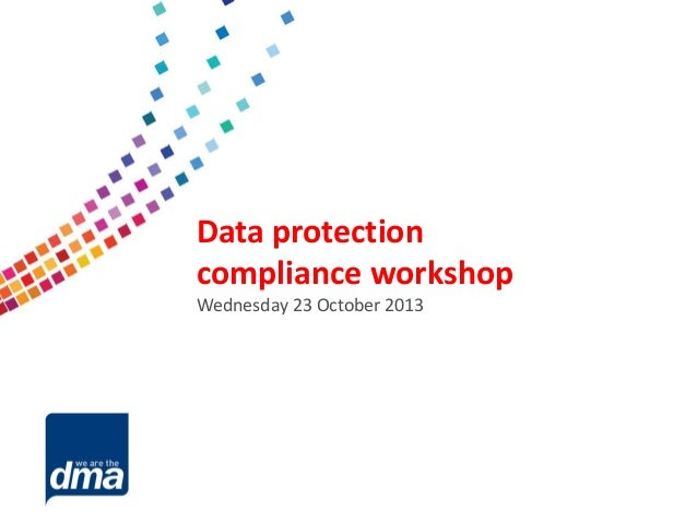Data protection 2013  Data protection compliance workshop Friday 8 February Wednesday 23 October 2013 #dmadata  Supported ...