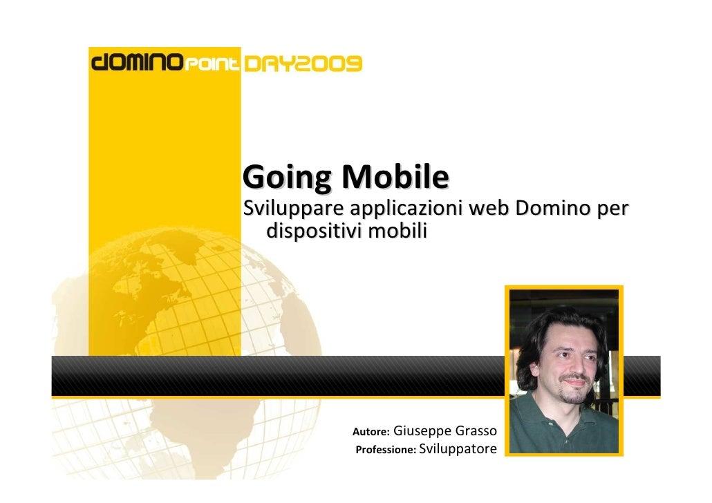Going Mobile Sviluppare applicazioni web Domino per   dispositivi mobili               Autore: Giuseppe Grasso            ...
