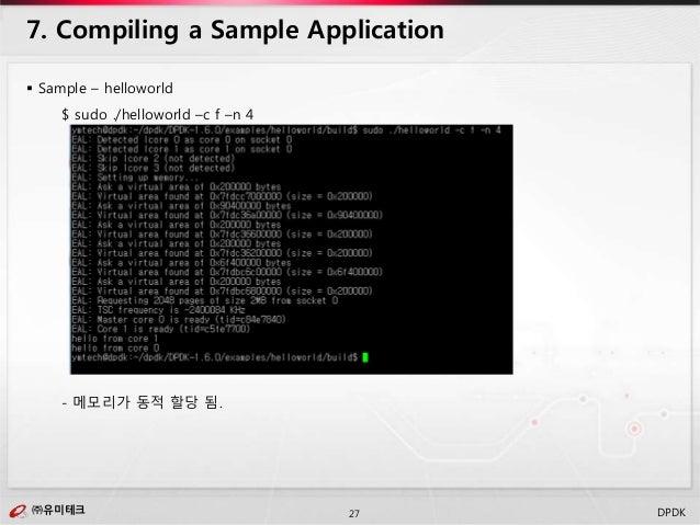 ㈜유미테크27㈜유미테크 DPDK  Sample – helloworld $ sudo ./helloworld –c f –n 4 - 메모리가 동적 할당 됨. 7. Compiling a Sample Application