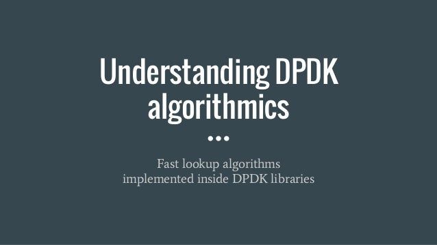 Understanding DPDK algorithmics Fast lookup algorithms implemented inside DPDK libraries