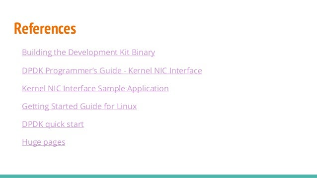 References Building the Development Kit Binary DPDK Programmer's Guide - Kernel NIC Interface Kernel NIC Interface Sample ...