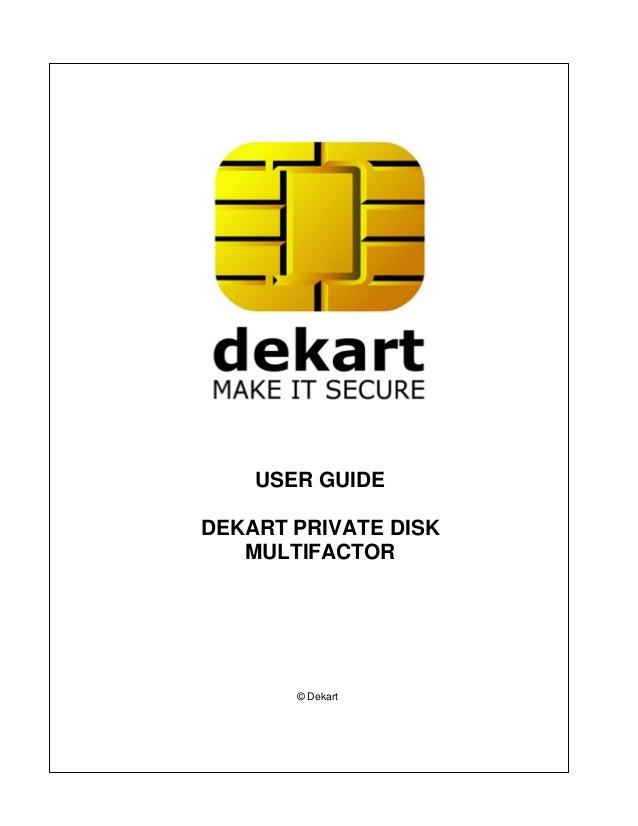 USER GUIDEDEKART PRIVATE DISK   MULTIFACTOR       © Dekart