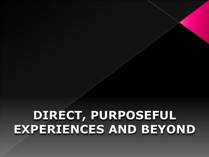 DIRECT, PURPOSEFULEXPERIENCES AND BEYOND