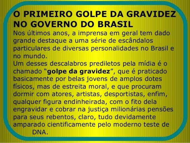 O PRIMEIRO GOLPE DA GRAVIDEZ NO GOVERNO DO BRASIL Nos últimos anos, a imprensa em geral tem dado grande destaque a uma sér...