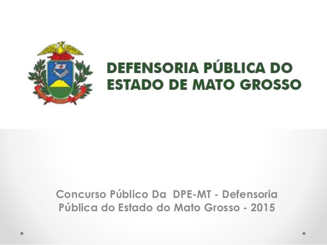 Concurso Público Da DPE-MT - Defensoria Pública do Estado do Mato Grosso - 2015
