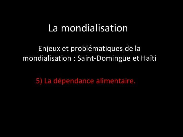La mondialisation Enjeux et problématiques de la mondialisation : Saint-Domingue et Haïti 5) La dépendance alimentaire.