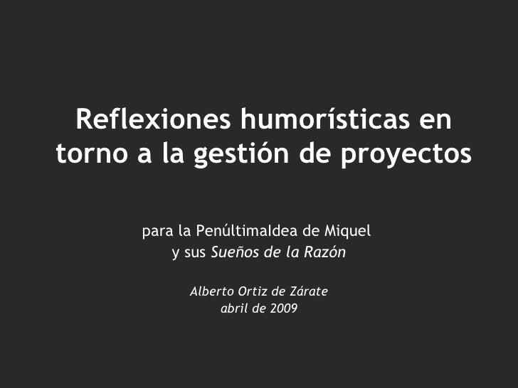 Reflexiones humorísticas en torno a la gestión de proyectos para la PenúltimaIdea de Miquel  y sus  Sueños de la Razón Alb...