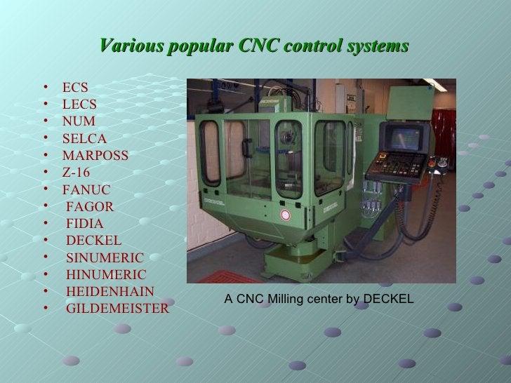 Various popular CNC control systems   <ul><li>ECS </li></ul><ul><li>LECS </li></ul><ul><li>NUM </li></ul><ul><li>SELCA </l...