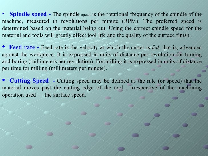 <ul><li>Spindle speed -  The spindle  speed  is the rotational frequency of the spindle of the machine, measured in revolu...