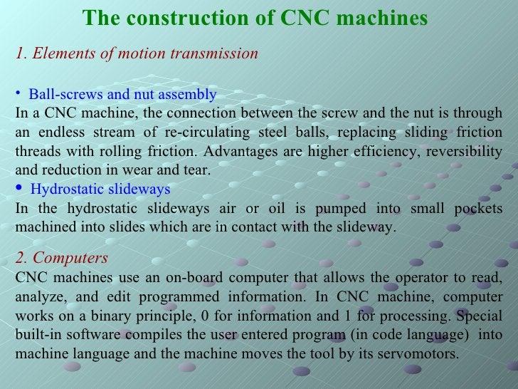 The construction of CNC machines   <ul><li>1. Elements of motion transmission </li></ul><ul><li>Ball-screws and nut assemb...