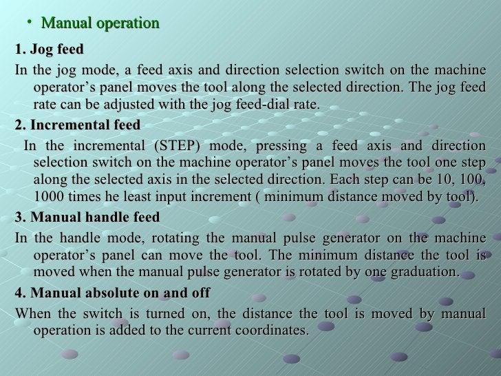 <ul><li>Manual operation </li></ul><ul><li>1. Jog feed  </li></ul><ul><li>In the jog mode, a feed axis and direction selec...
