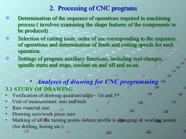 2.  Processing of CNC programs <ul><li>Determination of the sequence of operations required in machining process ( involve...