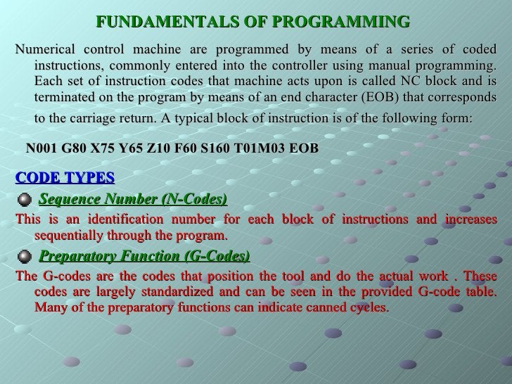FUNDAMENTALS OF PROGRAMMING   <ul><li>Numerical control machine are programmed by means of a series of coded instructions,...