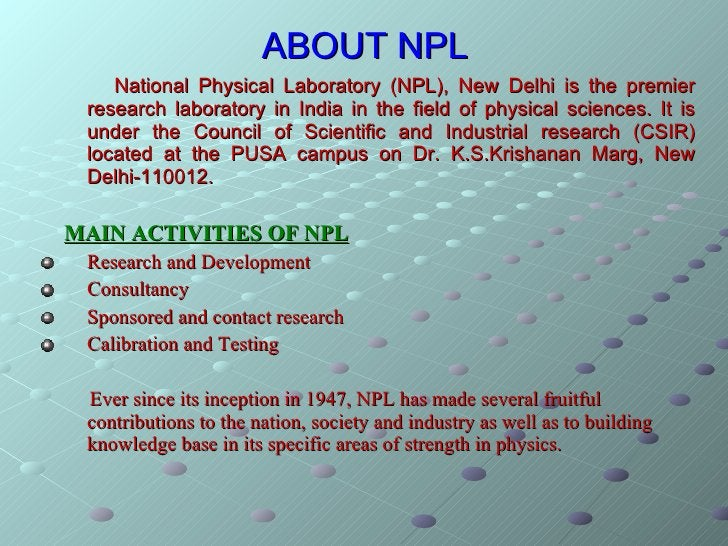ABOUT NPL <ul><li>National Physical Laboratory (NPL), New Delhi is the premier research laboratory in India in the field o...