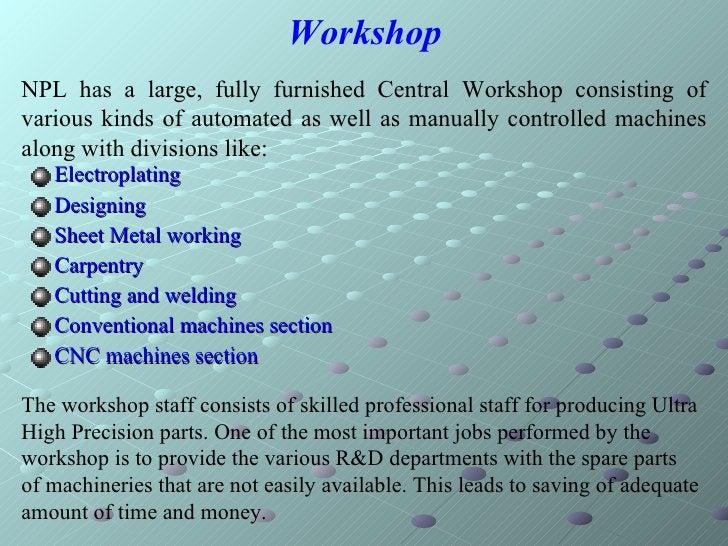 Workshop <ul><li>Electroplating  </li></ul><ul><li>Designing  </li></ul><ul><li>Sheet Metal working </li></ul><ul><li>Carp...