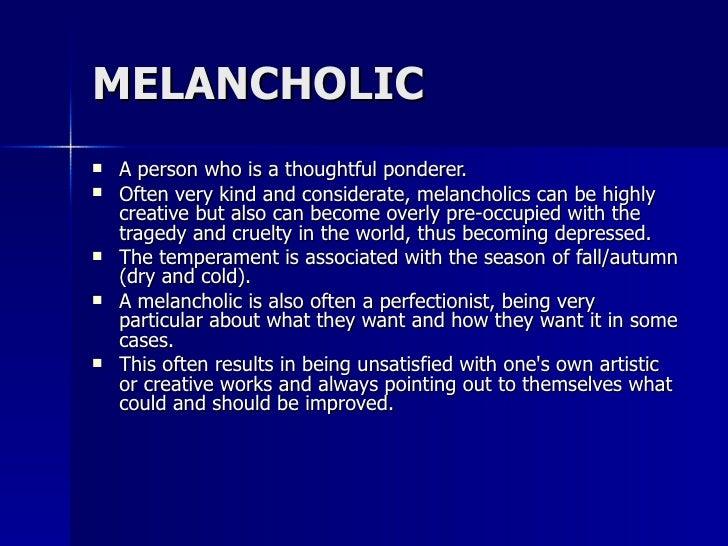 Dealing with a melancholic temperament