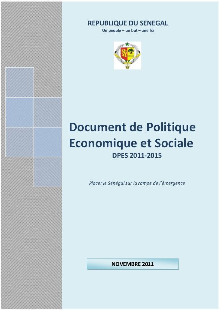 REPUBLIQUE DU SENEGAL         Un peuple – un but – une foiDocument de PolitiqueEconomique et Sociale              DPES 201...