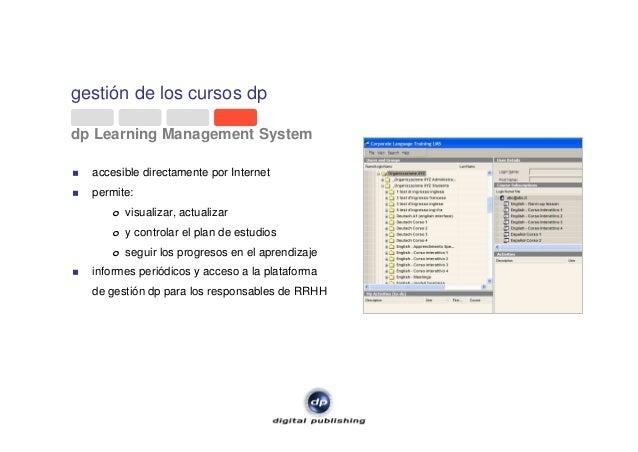gestión de los cursos dp dp Learning Management System accesible directamente por Internet permite: o visualizar, actualiz...