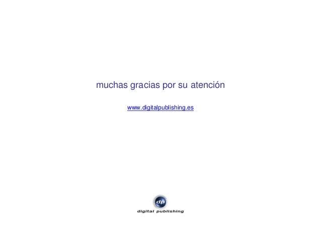 muchas gracias por su atención www.digitalpublishing.es