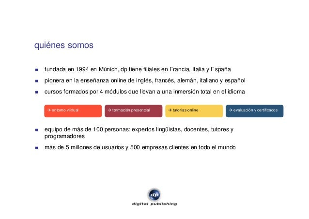 quiénes somos fundada en 1994 en Múnich, dp tiene filiales en Francia, Italia y España pionera en la enseñanza online de i...