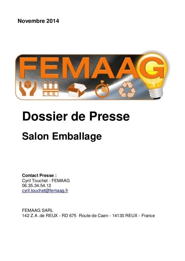 Novembre 2014  Dossier de Presse  Salon Emballage  Contact Presse :  Cyril Touchet - FEMAAG  06.35.34.54.12  cyril.touchet...