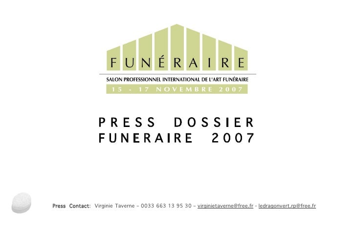 P R E S S D O S S I E R                  FUNERAIRE       2007     Press Contact: Virginie Taverne – 0033 663 13 95 30 – vi...