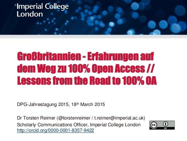 Großbritannien - Erfahrungen auf dem Weg zu 100% Open Access // Lessons from the Road to 100% OA DPG-Jahrestagung 2015, 18...