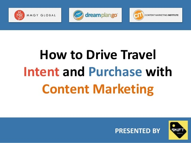 How to Drive Travel Intent and Purchase with Content Marketing PRESENTED BY