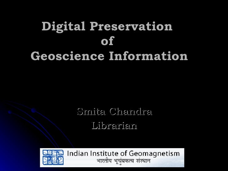 Digital Preservation  of  Geoscience Information Smita Chandra Librarian