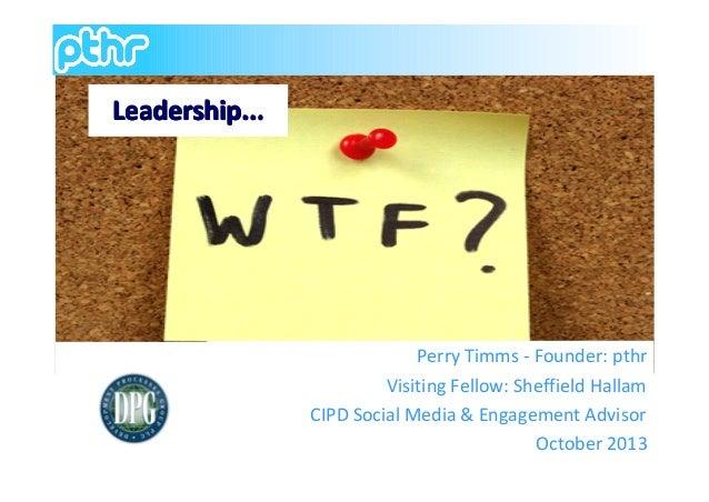 Leadership...  Perry Timms - Founder: pthr Visiting Fellow: Sheffield Hallam CIPD Social Media & Engagement Advisor Octobe...