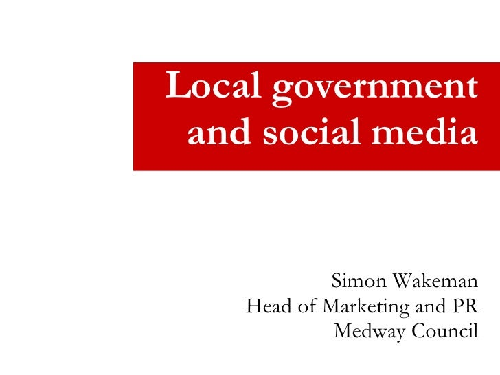 Local government and social media Simon Wakeman Head of Marketing and PR Medway Council