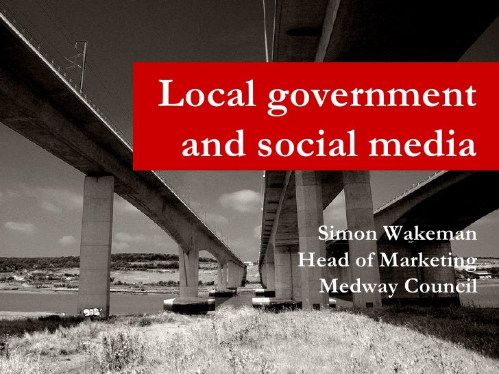Local government and social media Simon Wakeman Head of Marketing Medway Council