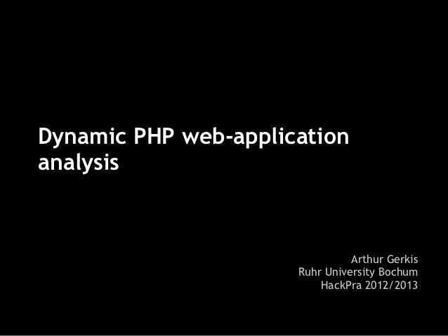 Dynamic PHP web-applicationanalysis                                Arthur Gerkis                      Ruhr University Boch...