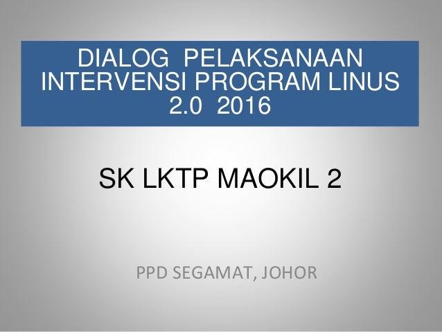 SK LKTP MAOKIL 2 DIALOG PELAKSANAAN INTERVENSI PROGRAM LINUS 2.0 2016 PPD SEGAMAT, JOHOR