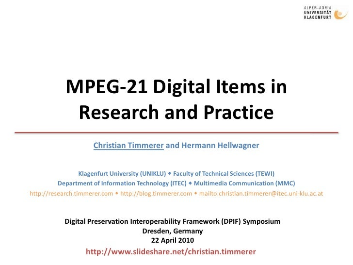 MPEG-21 Digital Items inResearch and Practice<br />Christian Timmerer and Hermann Hellwagner<br />Klagenfurt University (U...