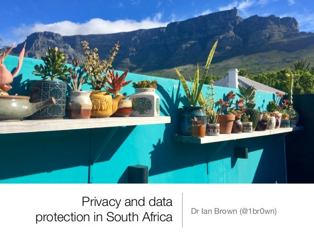 Privacy and data protection in South Africa Dr Ian Brown (@1br0wn)