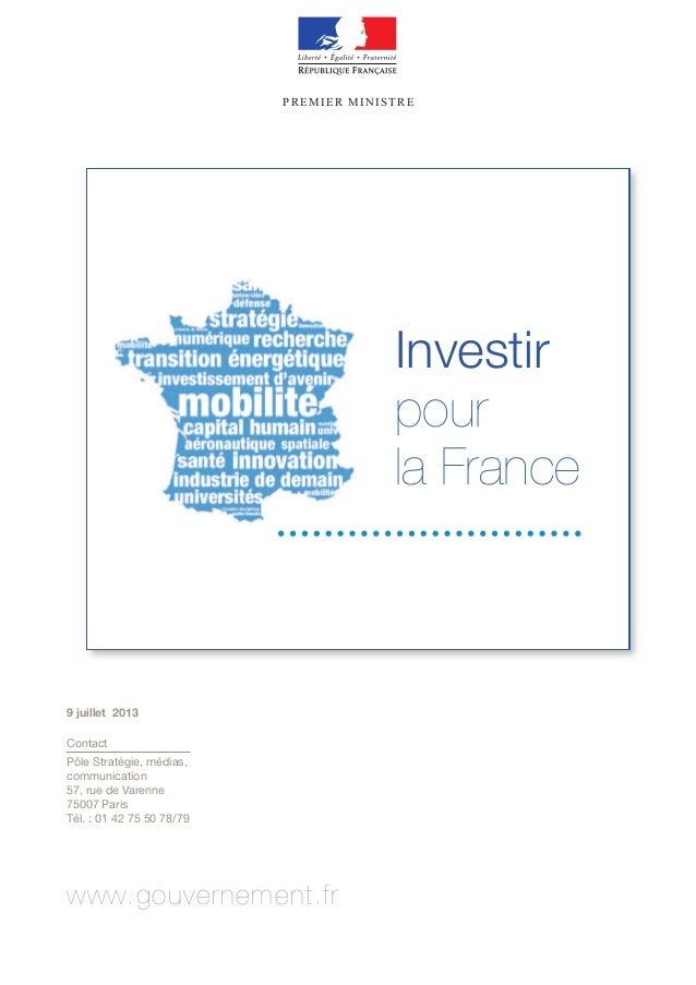 PREMIER MINISTRE Investir pour la France 9 juillet 2013 Contact Pôle Stratégie, médias, communication 57, rue de Varenne 7...