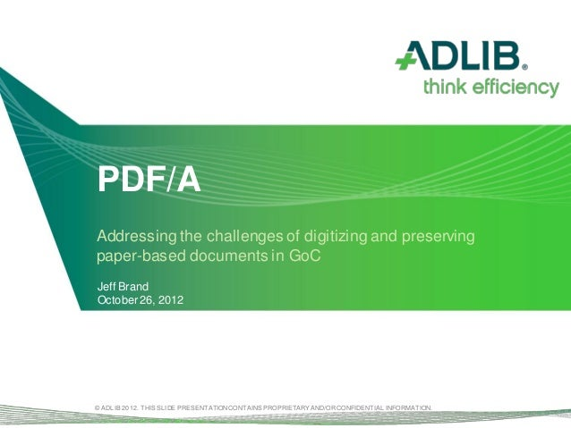 PDF/AAddressing the challenges of digitizing and preservingpaper-based documents in GoCJeff BrandOctober 26, 2012© ADLIB 2...
