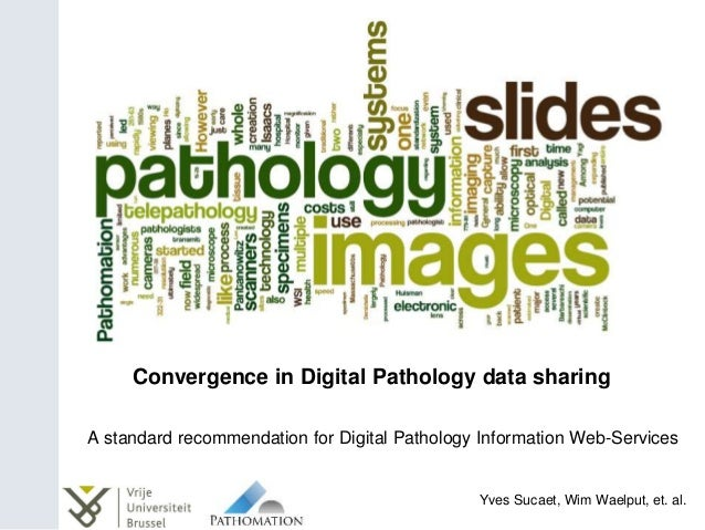 Convergence in Digital Pathology data sharing A standard recommendation for Digital Pathology Information Web-Services Yve...