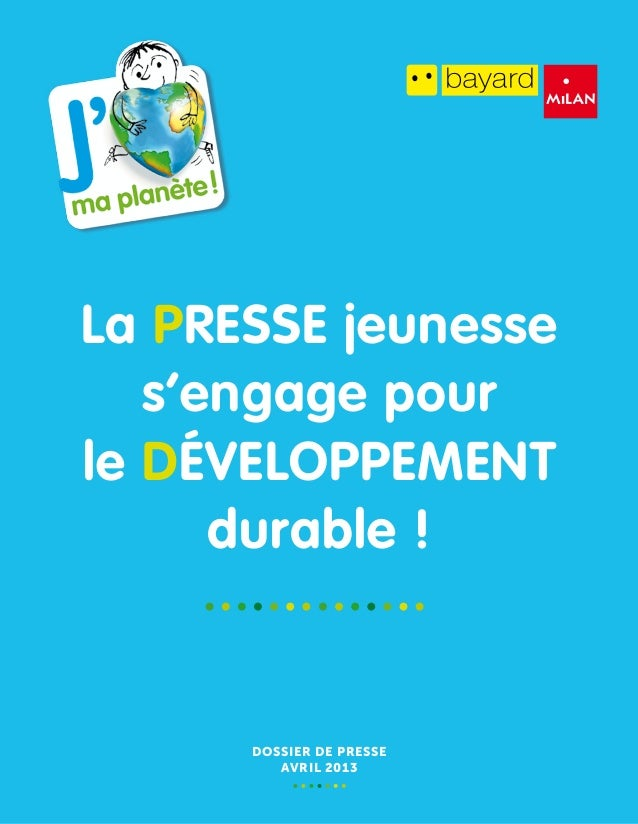 La Presse jeunesse   s'engage pourle Développement      durable !      Dossier de presse         AVRIL 2013
