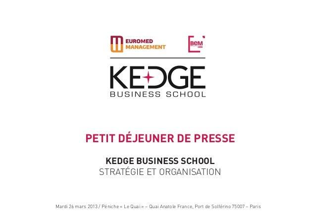 PETIT DéJEUNER DE PRESSE                     KEDGE Business School                    Stratégie et OrganisationMardi 26 ma...