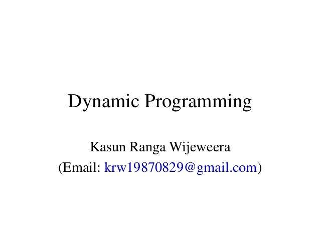Dynamic ProgrammingKasun Ranga Wijeweera(Email: krw19870829@gmail.com)