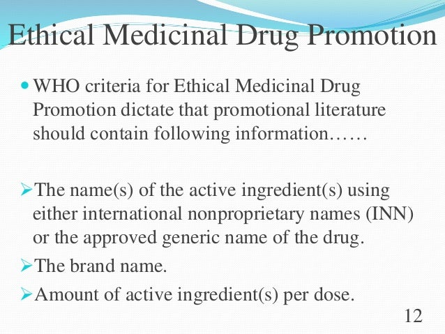 Ethical Medicinal Drug Promotion  WHO criteria for Ethical Medicinal Drug Promotion dictate that promotional literature s...